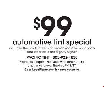 $99 automotive tint special. Includes the back three windows on most two-door cars. Four-door cars are slightly higher. With this coupon. Not valid with other offers or prior services. Expires 8/18/17.Go to LocalFlavor.com for more coupons.