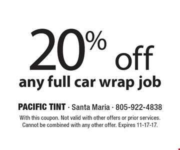 20% off any full car wrap job. With this coupon. Not valid with other offers or prior services. Cannot be combined with any other offer. Expires 11-17-17.