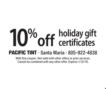 10% off holiday gift certificates. With this coupon. Not valid with other offers or prior services. Cannot be combined with any other offer. Expires 1/12/18.