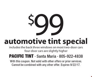 $99 automotive tint special includes the back three windows on most two-door cars four-door cars are slightly higher. With this coupon. Not valid with other offers or prior services. Cannot be combined with any other offer. Expires 9/22/17.