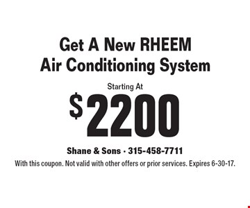 Get A New RHEEM Air Conditioning System Starting At $2200. With this coupon. Not valid with other offers or prior services. Expires 6-30-17.