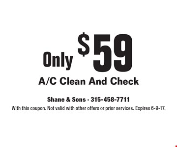 Only $59 A/C Clean And Check . With this coupon. Not valid with other offers or prior services. Expires 6-9-17.