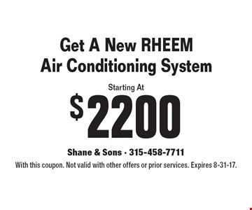 Starting At $2200 Get A New RHEEM Air Conditioning System. With this coupon. Not valid with other offers or prior services. Expires 8-31-17.