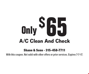 Only $65 for an A/C Clean And Check. With this coupon. Not valid with other offers or prior services. Expires 7-7-17.