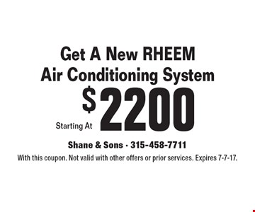 Get A New RHEEM Air Conditioning System for $2200. With this coupon. Not valid with other offers or prior services. Expires 7-7-17.