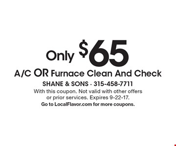 Only $65 A/C Or Furnace Clean And Check. With this coupon. Not valid with other offers or prior services. Expires 9-22-17. Go to LocalFlavor.com for more coupons.
