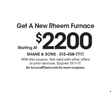 Get A New Rheem Furnace Starting At $2200. With this coupon. Not valid with other offers or prior services. Expires 12-1-17. Go to LocalFlavor.com for more coupons.