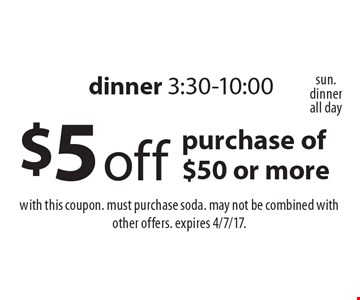$5 off purchase of $50 or more. Dinner 3:30-10:00. With this coupon. Must purchase soda. May not be combined with other offers. expires 4/7/17.