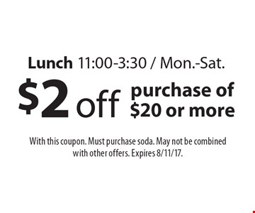 Lunch 11:00-3:30 / Mon.-Sat.. $2 off purchase of $20 or more. With this coupon. Must purchase soda. May not be combined with other offers. Expires 8/11/17.