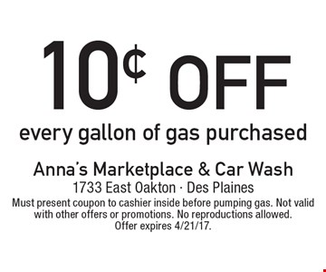 10¢ OFF every gallon of gas purchased. Must present coupon to cashier inside before pumping gas. Not valid with other offers or promotions. No reproductions allowed. Offer expires 4/21/17.