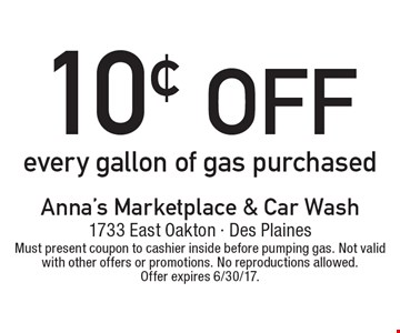 10¢ off every gallon of gas purchased. Must present coupon to cashier inside before pumping gas. Not valid with other offers or promotions. No reproductions allowed. Offer expires 6/30/17.