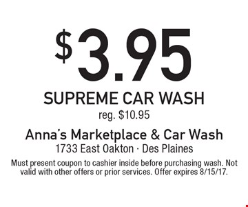 $3.95 supreme car wash reg. $10.95. Must present coupon to cashier inside before purchasing wash. Not valid with other offers or prior services. Offer expires 8/15/17.