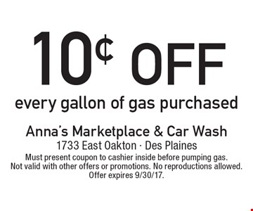 10¢ off every gallon of gas purchased. Must present coupon to cashier inside before pumping gas. Not valid with other offers or promotions. No reproductions allowed. Offer expires 9/30/17.
