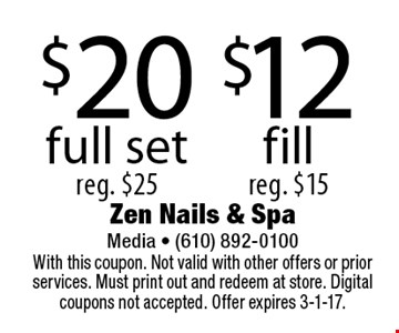 $20 full set reg. $25. $12 fill reg. $15. With this coupon. Not valid with other offers or prior services. Must print out and redeem at store. Digital coupons not accepted. Offer expires 3-1-17.