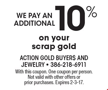 We Pay An Additional 10% On Your Scrap Gold. With this coupon. One coupon per person. Not valid with other offers or prior purchases. Expires 2-3-17.