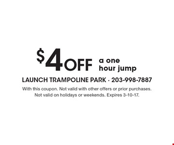 $4 off a one hour jump. With this coupon. Not valid with other offers or prior purchases. Not valid on holidays or weekends. Expires 3-10-17.