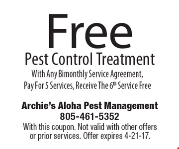 Free Pest Control Treatment With Any Bimonthly Service Agreement, Pay For 5 Services, Receive The 6th Service Free. With this coupon. Not valid with other offers or prior services. Offer expires 4-21-17.