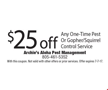 $25 off Any One-Time Pest Or Gopher/Squirrel Control Service. With this coupon. Not valid with other offers or prior services. Offer expires 7-7-17.