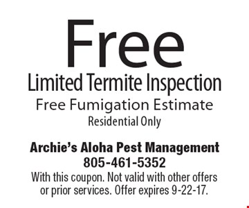 Free Limited Termite Inspection. Free Fumigation Estimate. Residential Only. With this coupon. Not valid with other offers or prior services. Offer expires 9-22-17.