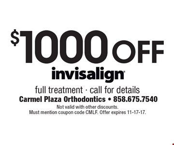 $1000 off invisalign full treatment - call for details. Not valid with other discounts. Must mention coupon code CMLF. Offer expires 11-17-17.