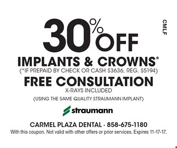 30% Off IMPLANTS & CROWNS* (*IF PREPAID BY CHECK OR CASH $3636, REG. $5194) FREE CONSULTATION X-RAYS INCLUDED (USING THE SAME QUALITY STRAUMANN IMPLANT). With this coupon. Not valid with other offers or prior services. Expires 11-17-17.