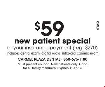 $59 new patient special or your insurance payment (reg. $270) includes dental exam, digital x-rays, intra-oral camera exam. Must present coupon. New patients only. Good for all family members. Expires 11-17-17.