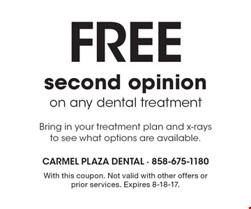 Free second opinion on any dental treatment Bring in your treatment plan and x-rays to see what options are available. With this coupon. Not valid with other offers or prior services. Expires 8-18-17.