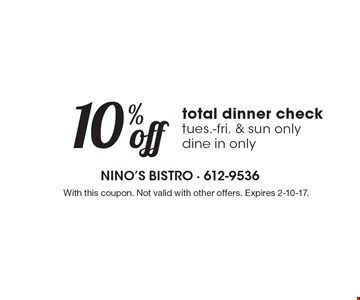 10% off total dinner check, tues.-fri. & sun only, dine in only. With this coupon. Not valid with other offers. Expires 2-10-17.
