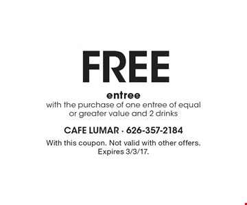 Free entree with the purchase of one entree of equal or greater value and 2 drinks. With this coupon. Not valid with other offers. Expires 3/3/17.