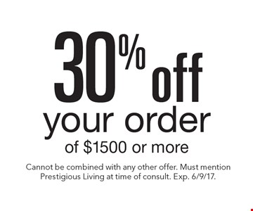 30% off your order of $1500 or more. Cannot be combined with any other offer. Must mention Prestigious Living at time of consult. Exp. 6/9/17.