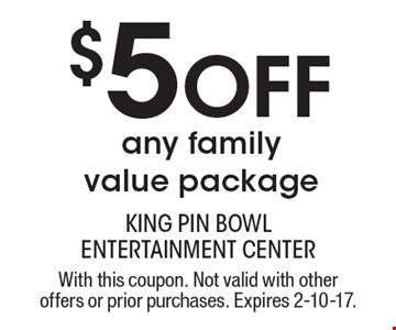 $5 off any family value package. With this coupon. Not valid with other offers or prior purchases. Expires 2-10-17.