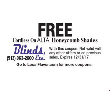 FREE Cordless On ALTA Honeycomb Shades. With this coupon. Not valid with any other offers or on previous sales. Expires 12/31/17. Go to LocalFlavor.com for more coupons.