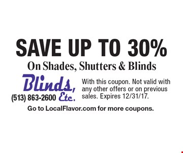 SAVE Up To 30% On Shades, Shutters & Blinds. With this coupon. Not valid with any other offers or on previous sales. Expires 12/31/17. Go to LocalFlavor.com for more coupons.