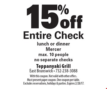 15% off entire check lunch or dinner. Mercer. Max. 10 people. No separate checks. With this coupon. Not valid with other offers. Must present paper coupon. One coupon per table. Excludes reservations, holidays & parties. Expires 2/28/17.