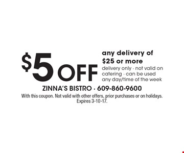$5 Off any delivery of $25 or more. Delivery only. Not valid on catering. Can be used any day/time of the week. With this coupon. Not valid with other offers, prior purchases or on holidays. Expires 3-10-17.