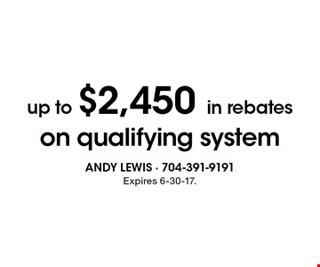 Up to $2,450 in rebates on qualifying system. Expires 6-30-17.