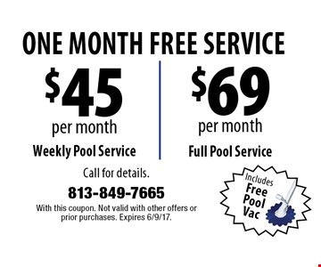 $45 per month Weekly Pool Service OR $69 per month Full Pool Service. One month free service. Includes Free Pool Vac. Call for details. With this coupon. Not valid with other offers or prior purchases. Expires 6/9/17.