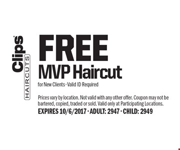 FREE MVP Haircut for New Clients - Valid ID Required. Prices vary by location. Not valid with any other offer. Coupon may not be bartered, copied, traded or sold. Valid only at Participating Locations.EXPIRES 10/6/2017 - ADULT: 2947 - CHILD: 2949