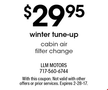 $29.95winter tune-up cabin air filter change. With this coupon. Not valid with other offers or prior services. Expires 2-28-17.