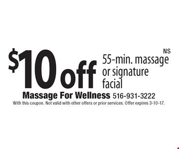 $10 Off 55-Min. Massage Or Signature Facial. With this coupon. Not valid with other offers or prior services. Offer expires 3-10-17. NS