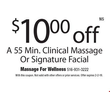 $10.00 off A 55 Min. Clinical Massage Or Signature Facial. With this coupon. Not valid with other offers or prior services. Offer expires 2-2-18.