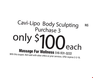 only$100 each Cavi-LipoBody Sculpting Purchase 3. With this coupon. Not valid with other offers or prior services. Offer expires 2-2-18.