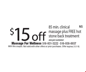 $15 off 85 min. clinical massage plus FREE hot stone back treatment one per customer. With this coupon. Not valid with other offers or prior purchases. Offer expires 2-2-18.