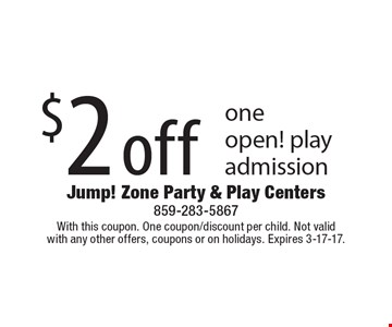 $2 off one open! play admission. With this coupon. One coupon/discount per child. Not valid with any other offers, coupons or on holidays. Expires 3-17-17.