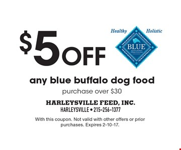 $5 off any blue buffalo dog food purchase over $30. With this coupon. Not valid with other offers or prior purchases. Expires 2-10-17.
