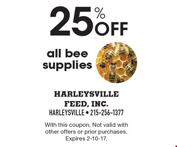 25% off all bee supplies. With this coupon. Not valid with other offers or prior purchases. Expires 2-10-17.