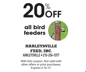 20% off all bird feeders. With this coupon. Not valid with other offers or prior purchases. Expires 2-10-17.