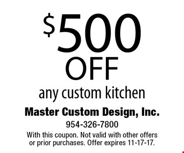$500 off any custom kitchen. With this coupon. Not valid with other offersor prior purchases. Offer expires 11-17-17.