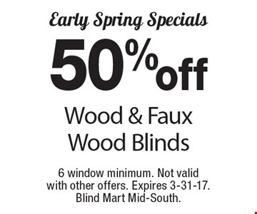 Early Spring Specials 50% off Wood & Faux Wood Blinds. 6 window minimum. Not valid with other offers. Expires 3-31-17. Blind Mart Mid-South.