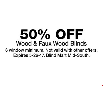 50% OFF Wood & Faux Wood Blinds. 6 window minimum. Not valid with other offers.Expires 5-26-17. Blind Mart Mid-South.